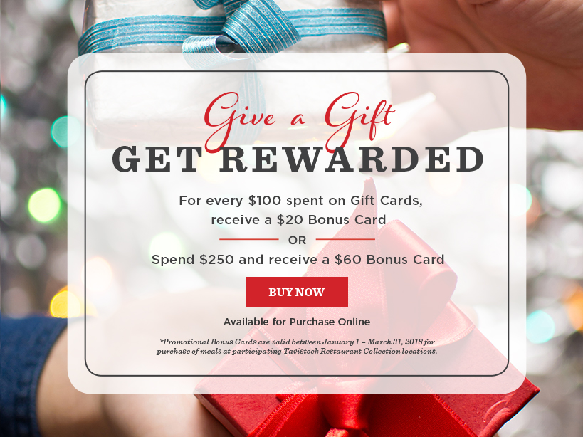 Give a Gift Get Rewarded. For Every $100 spent on Gift Cards, receive a $20 Bonus Card OR Spend $250 and receive a $60 Bonus Card.